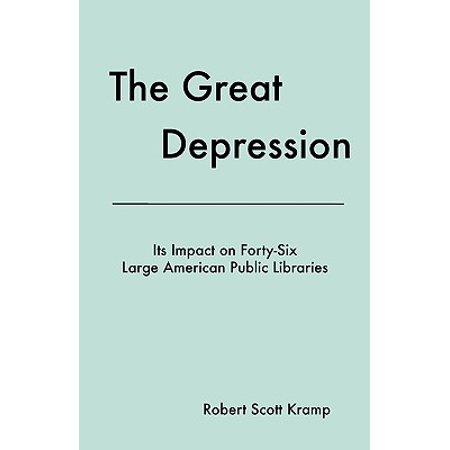 The Great Depression : Its Impact on Forty-Six Large American Public Libraries, an Analysis of Published Writings of Their