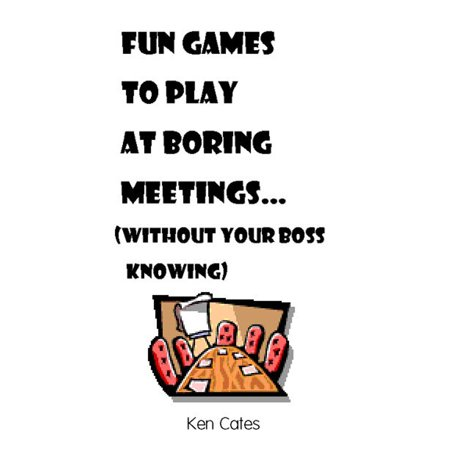 Fun Games to Play at Boring Meetings... - eBook (Fun Easy Games To Play At Home)