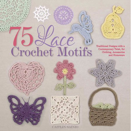- 75 Lace Crochet Motifs : Traditional Designs with a Contemporary Twist, for Clothing, Accessories, and Homeware