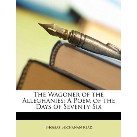 The Wagoner Of The Alleghanies  A Poem Of The Days Of Seventy Six