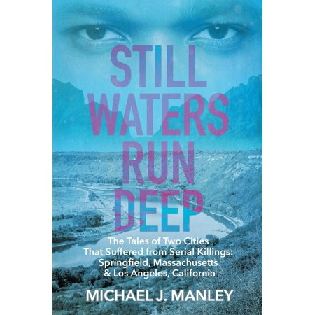 Still Waters Run Deep: The Tales of Two Cities That Suffered from Serial Killings: Springfield, Massachusetts & Los Angeles, California (Paperback) - Party City Springfield