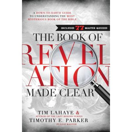 The Book of Revelation Made Clear : A Down-To-Earth Guide to Understanding the Most Mysterious Book of the