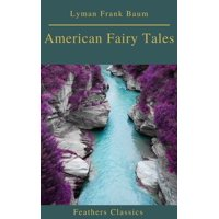 American Fairy Tales (Best Navigation, Active TOC)(Feathers Classics) - eBook