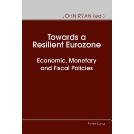Towards A Resilient Eurozone  Economic  Monetary And Fiscal Policies