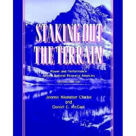 Staking Out The Terrain  Power And Performance Among Natural Resource Agencies  Second Edition