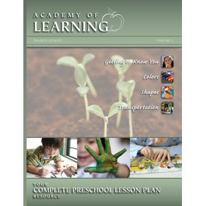 Academy of Learning Your Complete Preschool Lesson Plan Resource - Volume 1