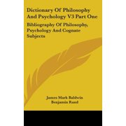 Dictionary of Philosophy and Psychology V3 Part One : Bibliography of Philosophy, Psychology and Cognate Subjects