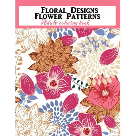 Floral Designs Flower Patterns Adult Coloring Book - Design Coloring Books