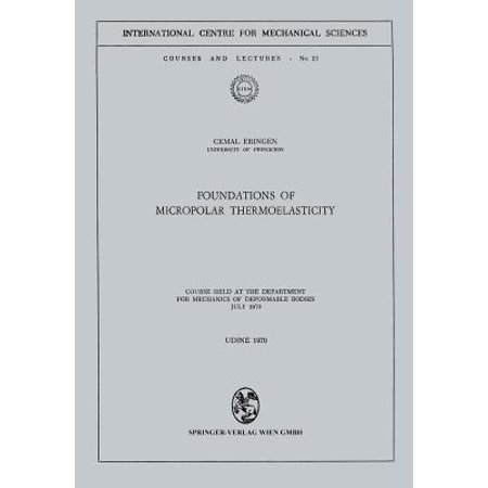 - Foundations of Micropolar Thermoelasticity : Course Held at the Department for Mechanics of Deformable Bodies July 1970
