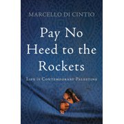 Pay No Heed to the Rockets : Life in Contemporary Palestine - Hardcover