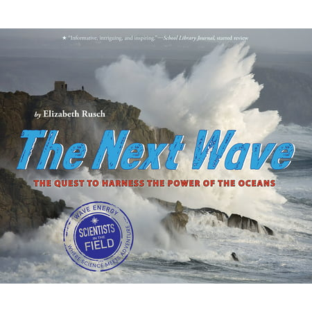 The Next Wave : The Quest to Harness the Power of the Oceans
