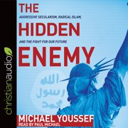 The Hidden Enemy : Aggressive Secularism, Radical Islam, and the Fight for Our Future