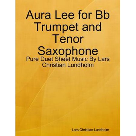 - Aura Lee for Bb Trumpet and Tenor Saxophone - Pure Duet Sheet Music By Lars Christian Lundholm - eBook