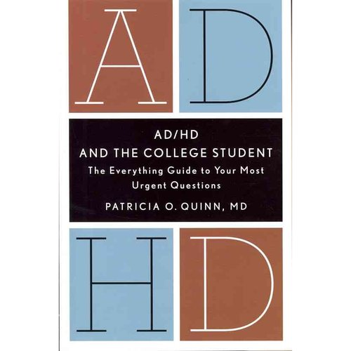AD/HD and the College Student: The Everything Guide to Your Most Urgent Questions