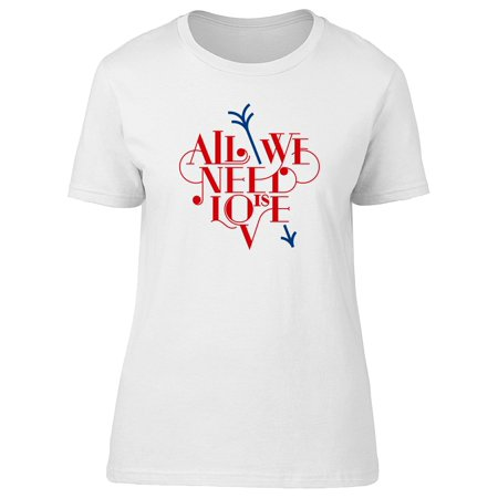 All We Need Is Love  Tee Women's -Image by