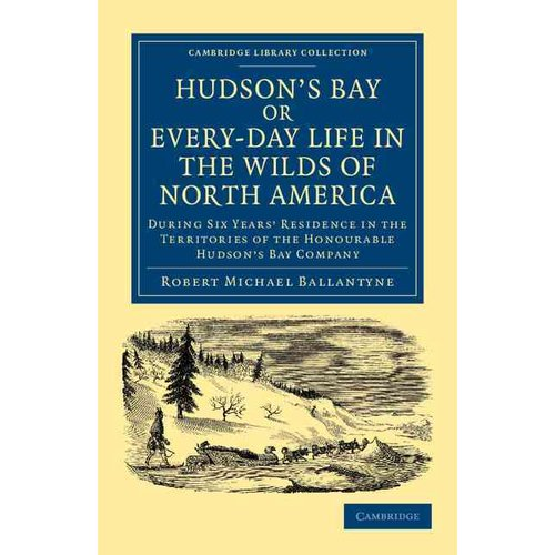Hudson's Bay, Or, Every-Day Life in the Wilds of North America
