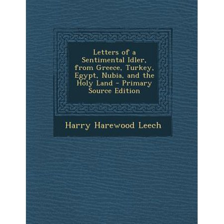 Letters of a Sentimental Idler, from Greece, Turkey, Egypt, Nubia, and the Holy