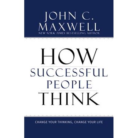 How Successful People Think : Change Your Thinking, Change Your (Change Your Thinking Change Your Life Ernest Holmes)