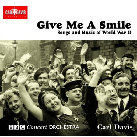 Give Me a Smile: Songs & Music of World War II