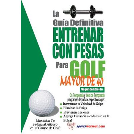 La guía definitiva - Entrenar con pesas para golf - Mayor de 40 -