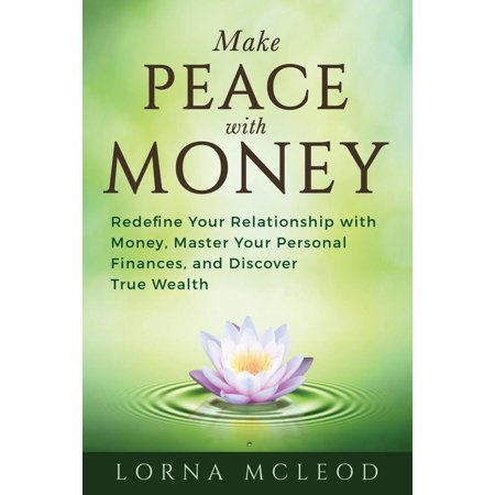 Make Peace with Money: Redefine Your Relationship with Money, Master Your Personal Finances, and Discover True Wealth (Best Way To Manage Personal Finances)