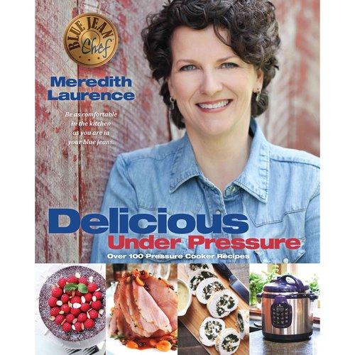 Delicious Under Pressure : Over 100 Pressure Cooker and Instant Pot (TM) Recipes
