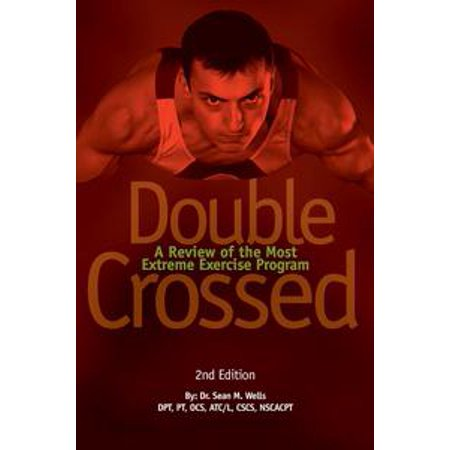 Double Crossed: A Review of the Most Extreme Exercise Program - eBook