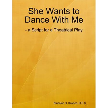 She Wants to Dance With Me: - a Script for a Theatrical Play -