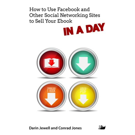 How to Use Facebook and Other Social Networking Sites to Sell Your Ebook IN A DAY -