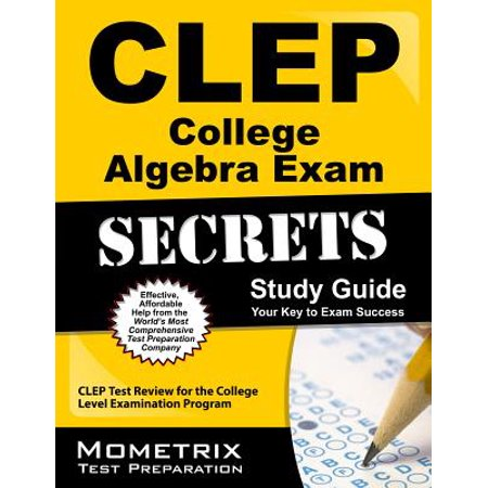 CLEP College Algebra Exam Secrets Study Guide : CLEP Test Review for the College Level Examination (Best College Algebra Clep Study Guide)