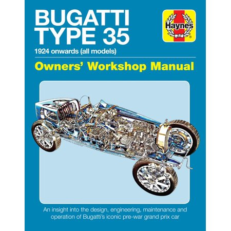 Bugatti Type 35 Owners' Workshop Manual : 1924 onwards (all models) - An insight into the design, engineering, maintenance and operation of Bugatti's iconic pre-war grand prix car