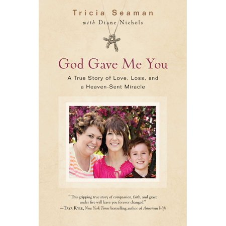 God Gave Me You : A True Story of Love, Loss, and a Heaven-Sent