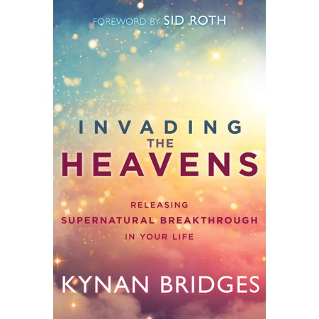 Invading the Heavens : Releasing Supernatural Breakthrough in Your