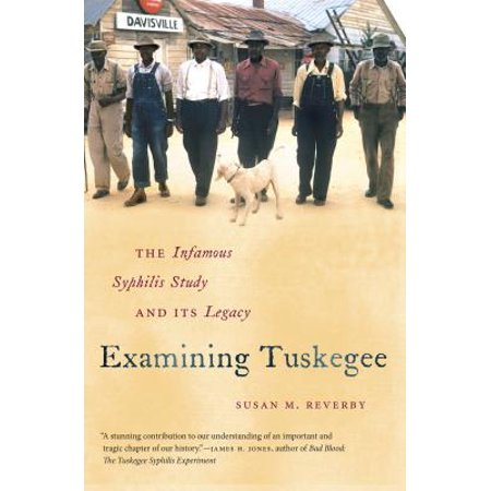 Examining Tuskegee : The Infamous Syphilis Study and Its