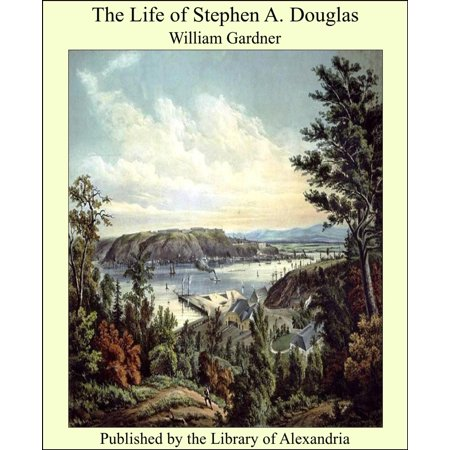 The Life of Stephen A. Douglas - eBook