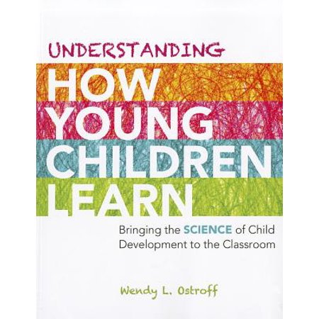 Understanding How Young Children Learn : Bringing the Science of Child Development to the