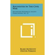 Rochester in the Civil War : Rochester Historical Society Publications, No. 22