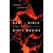 Library of Gender and Popular Culture: Bad Girls, Dirty Bodies : Sex, Performance and Safe Femininity (Hardcover)