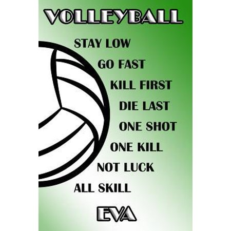 Volleyball Stay Low Go Fast Kill First Die Last One Shot One Kill Not Luck All Skill Eva: College Ruled Composition Book Green and White School Colors