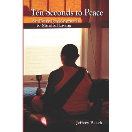 Ten Seconds to Peace: An Every Day Approach to Mindful Living