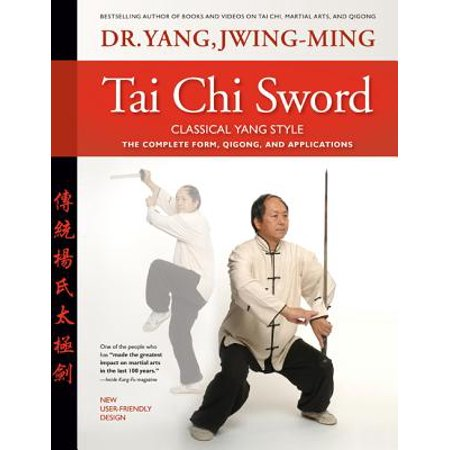 Tai Chi Sword Classical Yang Style : The Complete Form, Qigong, and Applications,