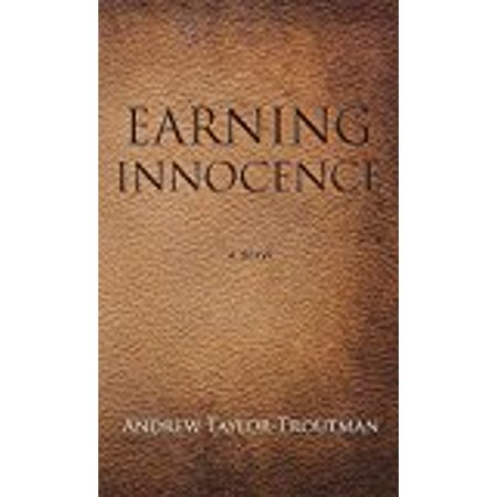 Earning Innocence  Hardcover   Nov 05  2015  Taylor Troutman  Andrew