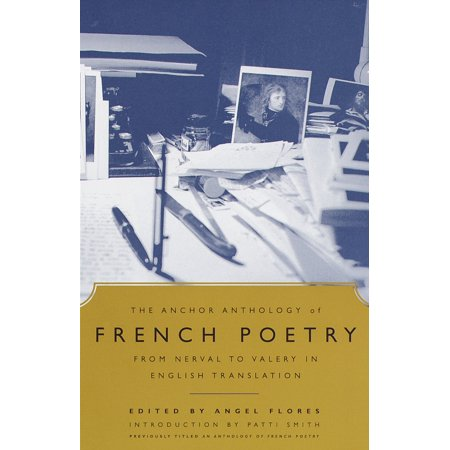 The Anchor Anthology of French Poetry : From Nerval to Valery in English