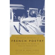The Anchor Anthology of French Poetry : From Nerval to Valery in English Translation