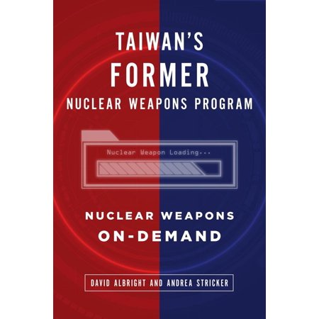 Taiwan's Former Nuclear Weapons Program: Nuclear Weapons On-Demand -