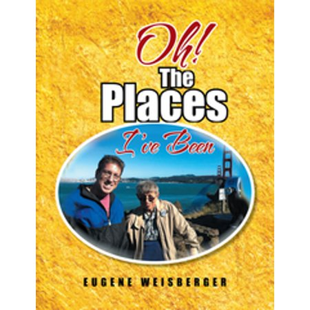 Oh The Places (Oh! the Places I've Been -)