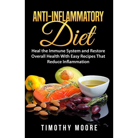 Anti-Inflammatory Diet: Heal the Immune System and Restore Overall Health With Easy Recipes That Reduce Inflammation - eBook (Restorative System)