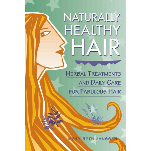 Naturally Healthy Hair: Herbal Treatments Annd Daily Care for Fabulous Hair