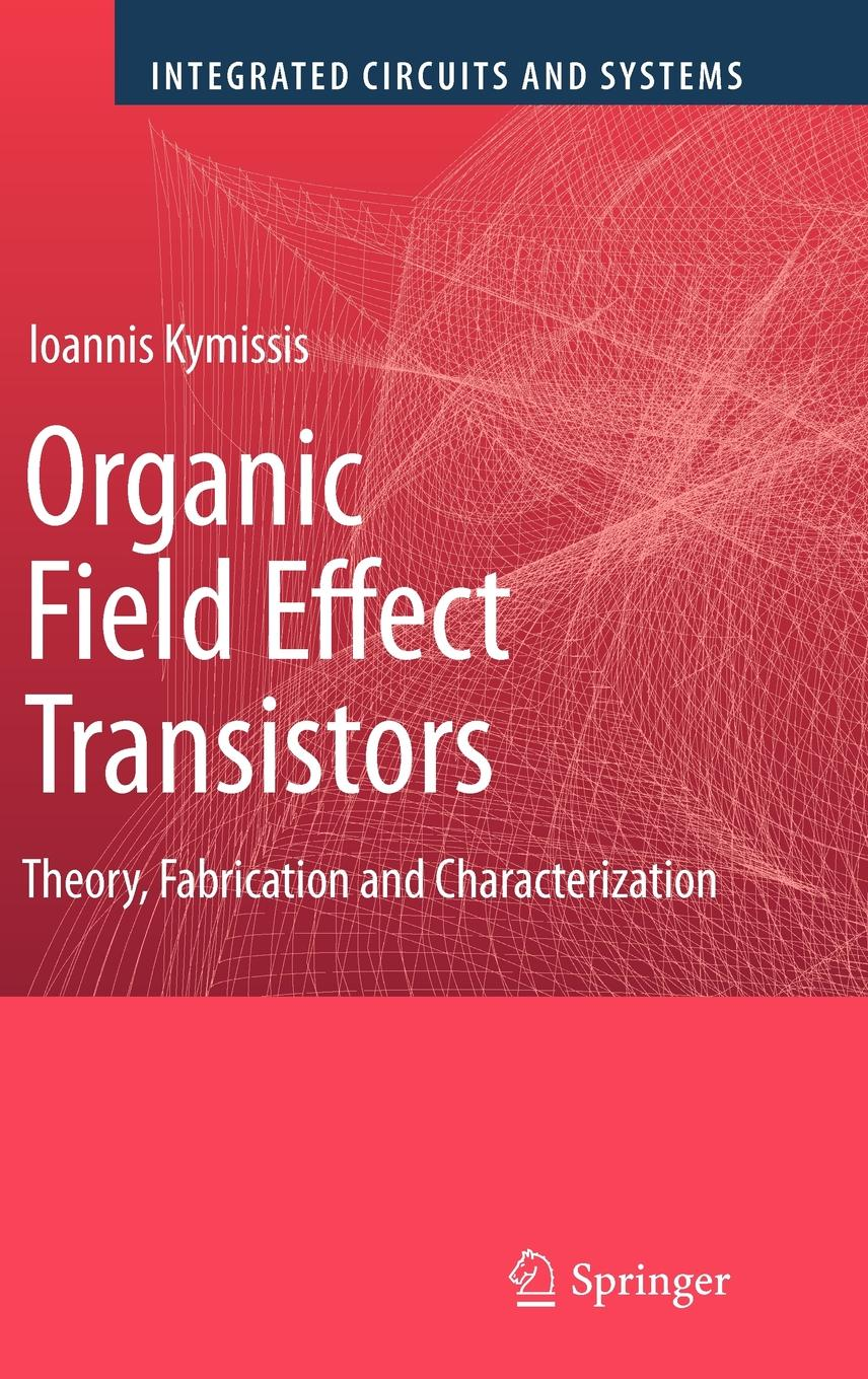 Integrated Circuits and Systems: Organic Field Effect Transistors: Theory,  Fabrication and Characterization (Hardcover) - Walmart.com