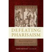 Defeating Pharisaism: Recovering Jesus' Disciple-Making Method (Paperback)